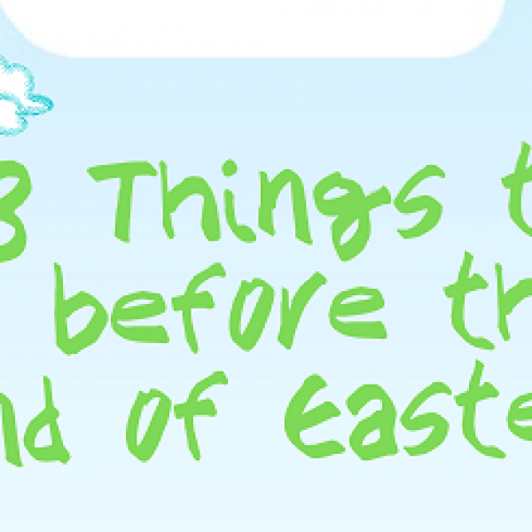 28 things to do before the end of Easter